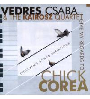 Vedres Csaba és a Kairosz Kvartett - Give My Regards to Chick Corea - Children's Songs Variations
