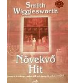 Növekvő hit - Smith Wigglesworth